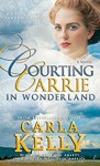 Courting Carrie in Wonderland - Carla Kelly
