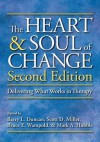 The Heart and Soul of Change, Second Edition: Delivering What Works in Therapy - Bruce E. Wampold, Barry L. Duncan, Scott D. Miller, Mark A. Hubble