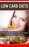 Low Carb Diet Plan: Complete Beginners Guide To Losing Weight The Low Carb Way - Bryan Peterson