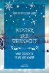 Wunder der Weihnacht: Wahre Geschichten, die das Herz berühren - Elisabeth Mittelstädt