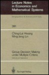 Group Decision Making Under Multiple Criteria - Ching-Lai Hwang, Ming-Jeng Lin