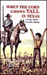 When the Corn Grows Tall in Texas: A Story of the Texas Revolution - Archie P. McDonald