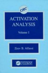 Activation Analysis, Volume I - Zeev B. Alfassi, Cecil B. Pickett, Timothy J. Mantle