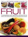 The Illustrated Cook's Guide to Fruit: A Comprehensive Visual Identifier to the Fruits of the World, with Advice on Selecting, Preparing and Cooking - Kate Whiteman