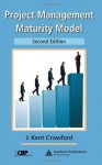 Project Management Maturity Model, Second Edition (PM Solutions Research) - J. Kent Crawford