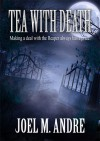Tea with Death - Joel M. Andre