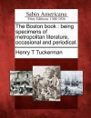 The Boston Book: Being Specimens of Metropolitan Literature, Occasional and Periodical. - Henry T. Tuckerman