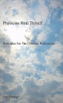 Physician Heal Thyself: Principles for the Christian Professiona - Jim Harnage