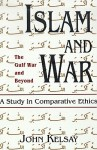 Islam and War: A Study in Comparative Ethics - John Kelsay
