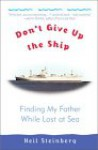 Don't Give Up the Ship: Finding My Father While Lost at Sea - Neil Steinberg