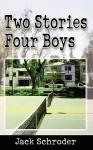Two Stories Four Boys - Jack Schroder