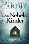 Des Nebels Kinder - Cheryl Kaye Tardif, Ingrid Könemann-Yarnell
