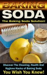 Baking Soda: The Baking Soda Solution!: Discover The Cleaning, Health And Hygiene Hacks of Baking Soda You Wish You Knew (DIY Cleaning Hacks, DIY Household Hacks, Book 1) - Mark O'Connell