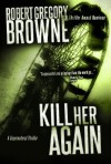 Kill Her Again (A Thriller) - Robert Gregory Browne