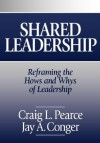 Shared Leadership: Reframing the Hows and Whys of Leadership - Bruce Alden Thompson, Jay A. Conger, Bruce Alden Thompson