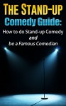 The Stand-Up Comedy Guide: How to do Stand-up Comedy and be a Famous Comedian (How to Make Money and Accomplish your Dreams) - Kevin Cook