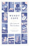 Life, Love and the Archers: Recollections, Reviews and Other Prose - Wendy Cope