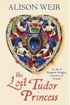 The Lost Tudor Princess: A Life of Margaret Douglas, Countess of Lennox by Weir Alison (2015-11-24) Hardcover - Alison Weir