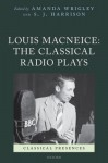 Louis MacNeice: The Classical Radio Plays - Amanda Wrigley, Stephen J. Harrison