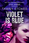 Violet is Blue - Tawny Stokes