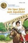 Tatort Geschichte. Die Spur führt zum Aquädukt. Ein Ratekrimi aus der Römerzeit. (Ab 10 J.). - Fabian Lenk, Daniel Sohr