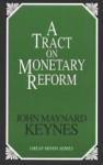A Tract on Monetary Reform (Great Minds Series) - John Maynard Keynes
