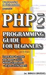 PHP PROGRAMMING GUIDE FOR BEGINNERS (w/ Bonus Content): Learn how to create and power a FULL Website Experience - in just a FEW hours! (app design, app ... java, javascript, jquery, php, perl, ajax) - Programming and Tech League, html, css, web development, web design, php