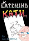 Catching Katil - Lois D. Brown