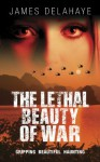 The Lethal Beauty of War - James Delahaye, Diane Church, Barbara Jackson