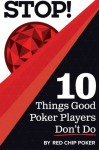 STOP! 10 Things Good Poker Players Don't Do - Ed Miller, James Sweeney, Christian Soto, Doug Hull
