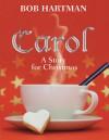 Carol: A Story for Christmas - Bob Hartman