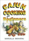 Cajun Cooking for Beginners - Marcelle Bienvenu, Trent Angers