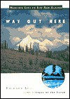 Way Out Here: Modern Life in Ice-Age Alaska - Richard Leo
