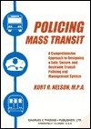 Policing Mass Transit: A Comprehensive Approach to Designing a Safe, Secure, and Desirable Transit Policing and Management System - Kurt R. Nelson