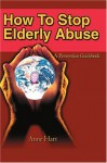 How To Stop Elderly Abuse: A Prevention Guidebook - Anne Hart