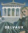 Delvaux and Antiquity - Sophie Basch, Jean Clair, Michel Draguet, Alexandre Farnoux, Philippe Jockey
