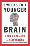 2 Weeks To A Younger Brain - Gary Small, Gigi Vorgan