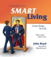The Illustrated Guide to Smart Living: Custom Design Your Life - John Boyd, Mike Bohman