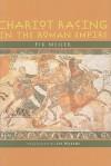 Chariot Racing in the Roman Empire - Fik Meijer, Liz Waters