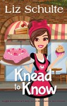 Knead to Know (The Knead to Know Series Book 1) - Liz Schulte