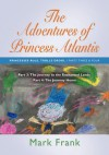 The Adventures of Princess Atlantis: Parts 3 and 4 - The Journey to the Enchanted Lands - Mark Frank