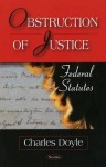 Obstruction of Justice: Federal Statutes - Charles Doyle