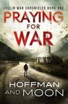 Praying for War: The Collin War Chronicles - W.C. Hoffman, Tim Moon