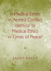 Is Medical Ethics in Armed Conflict Identical to Medical Ethics in Times of Peace? - Janet Kelly