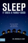 Sleep, It Does A Family Good: How Busy Families Can Overcome Sleep Deprivation - Archibald D. Hart