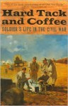 Hard Tack and Coffee: Soldier's Life in the Civil War - John D. Billings, Charles W. Reed