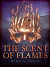 The Scent of Flames - Kira A. Gold