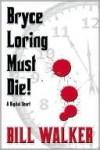 Bryce Loring Must Die! - Bill Walker