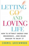 Letting Go and Loving Life:: How to Attract Energy and Abundance...And Relax Enough to Enjoy It - Carmel Greenwood