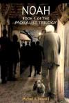 Noah - Book 1 of the Moralist Trilogy - Michael A Howard, Victoria Davies